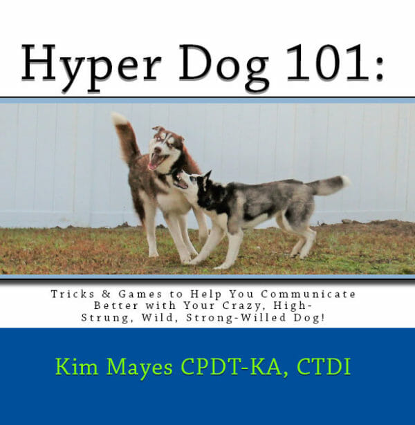 "Cover of 'Hyper Dog 101"" written by owner/trainer Kim Mayes of Rockin' Dawgs Positive Dog Training LLC in Rockledge, FL"