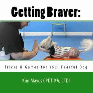 """Getting Braver"" book by author Kim Mayes, owner/trainer at Rockin' Dawgs Positive Dog Training in Rockledge, FL"